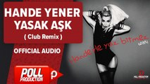 Hande Yener - Yasak Aşk ( Club Remix ) - Official Audio