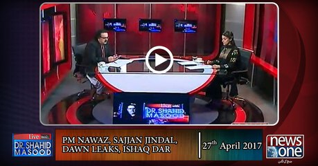 Live with #DrShahidMasood | 27-April-2017 | Ishaq Dar | Dawn Leaks | Sajjan Jindal | PM Nawaz