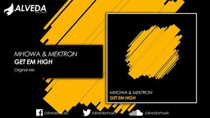 Mhowa & Mektron - Get Em High (Original Mix)