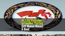 At Tate Galleries in London, Parting Gift Makes Waves: A Boat