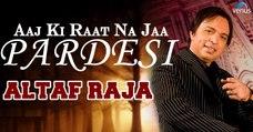 Aaj Ki Raat Na Jaa Pardesi   Singer - Altaf Raja