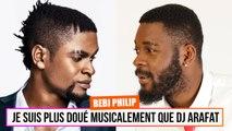 """Bebi Philip """"Je suis plus doué musicalement que DJ Arafat """""""