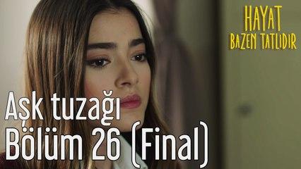 Hayat Bazen Tatlıdır 26. Bölüm (Final) Aşk Tuzağı