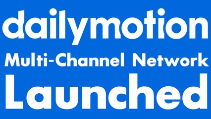 We Have Launched a Dailymotion MCN! (Apply Today!)