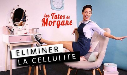 Les Tutos de Morgane - Comment éliminer la cellulite ?