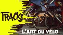 L'art du vélo - Tracks ARTE