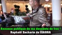 Annonce publique de ma descente de froc ! Raphaël Zacharie de IZARRA