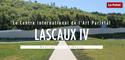Lascaux IV : la grotte mythique renaît