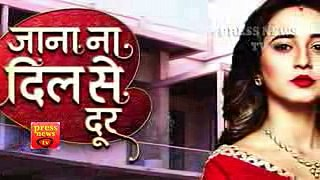 Jana Na Dil Se Door- 5th May 2017 - Latest Upcoming Twist