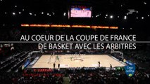 #BASKET : Au coeur de la finale de la Coupe de France de Basket avec les arbitres, et La Poste