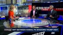 DEBRIEF | Rift between Hamas, PA shadows Trump visit  | Friday, May 5th 2017