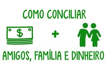 Como conciliar amigos, família e dinheiro