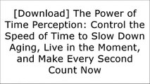 [READ] The Power of Time Perception: Control the Speed of Time to Slow Down Aging, Live in the Moment, and Make Every Second Count Now Z.I.P