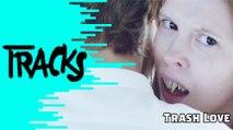 Trash Love - Tracks ARTE
