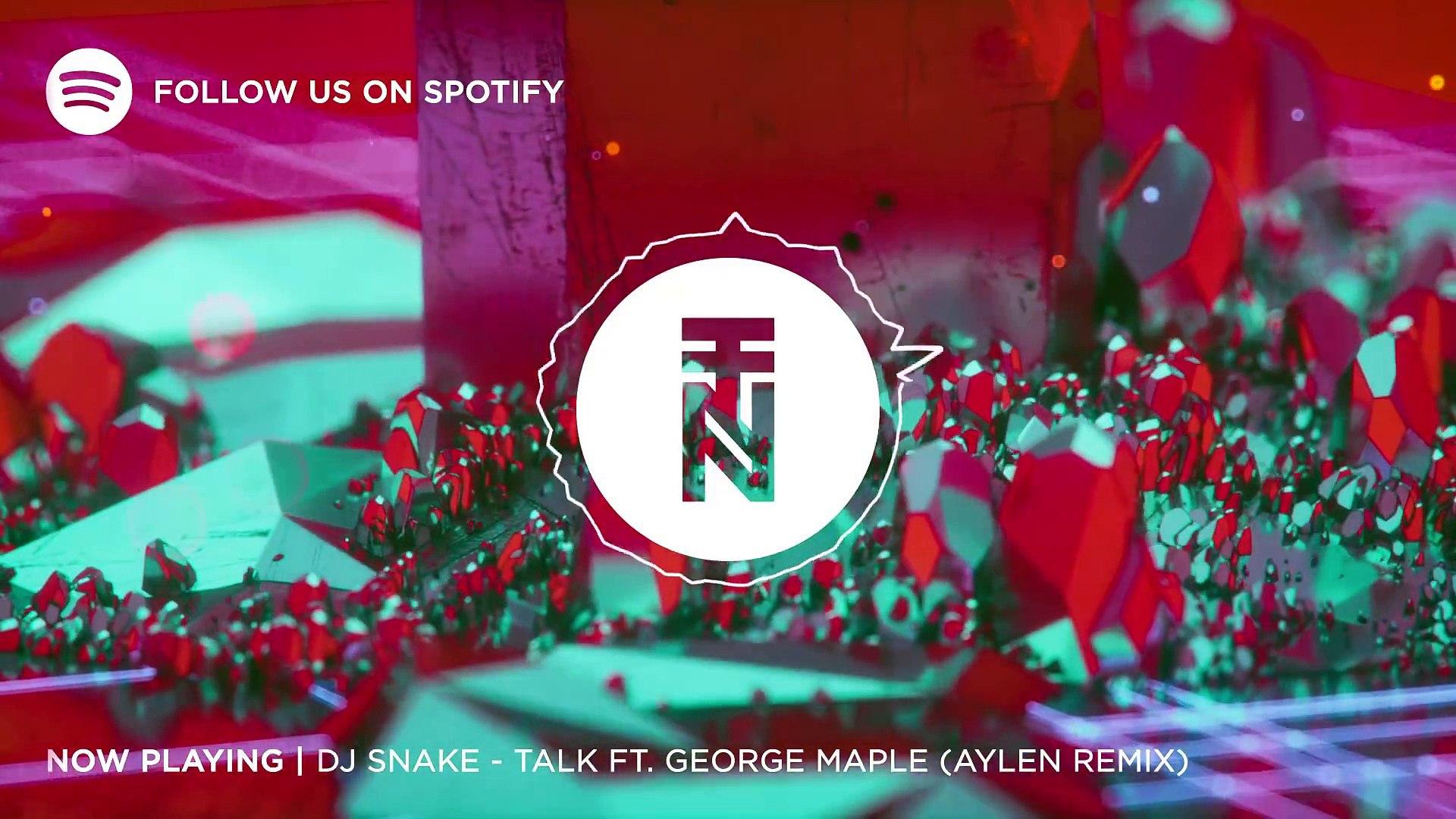 Aylen Moon dj snake - talk ft. george maple (aylen remix)