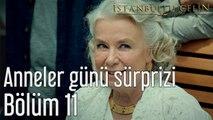 İstanbullu Gelin 11. Bölüm Anneler Günü Sürprizi