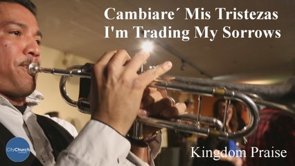 CityChurch Worship Band - Cambiare Mis Tristezas - I'm Trading My Sorrows