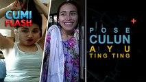 Pose Culun Ayu Ting Ting - CumiFlash 17 Mei 2017