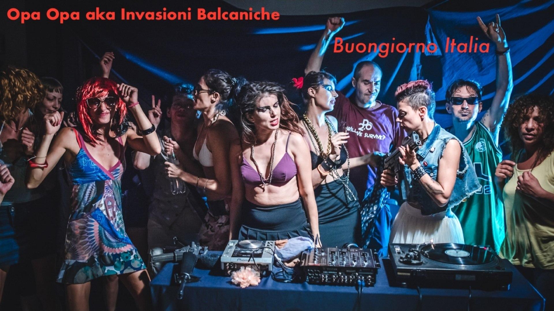 Opa Opa aka Invasioni Balcaniche Ft. Balkan Invasions - Buongiorno Italia (Official Video)