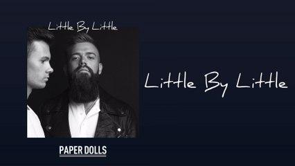 Paper Dolls - Little By Little