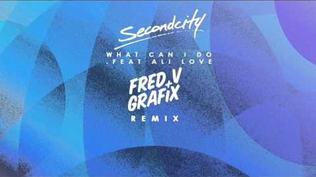 Secondcity - What Can I Do (feat. Ali Love) [Fred V & Grafix Remix]
