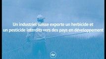 Un industriel suisse exporte un herbicide et un pesticide interdits vers des pays en développement