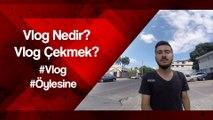 Vlog Nedir? - Vlog Çekmek? - #Vlog - #Öylesine