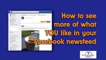 Facebook Newsfeed U w To See More Of What YOU Like in Your Newsfeed