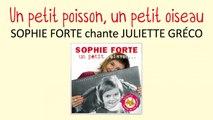 Sophie Forte chante Juliette Gréco - Un petit poisson, un petit oiseau - chanson pour enfant