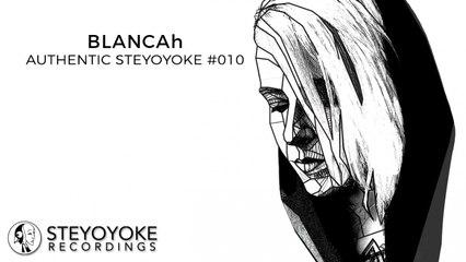 BLANCAh Presents Authentic Steyoyoke #010 (Continuos Dj Mix)
