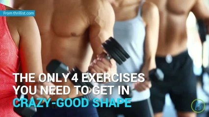 4 Exercises You Need to Get in Crazy-Good Shape