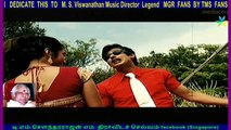 I DEDICATE THIS TO Legend M. S. Viswanathan Music Director Legend MGR FANS BY TMS FANS