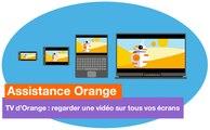 Assistance Orange - TV d'Orange : regarder une vidéo sur tous vos écrans - Orange