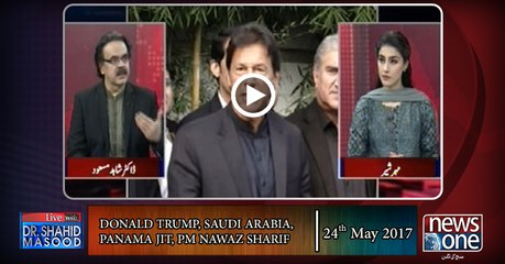 Live with Dr.Shahid Masood  24-May-2017