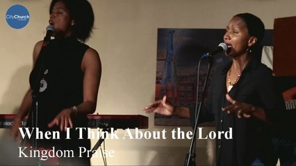 CityChurch Worship Band - When I Think About the Lord