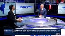 "THE RUNDOWN   Lebanon's BDS boycotts Israeli ""Wonder woman""   Monday, May 29th 2017"