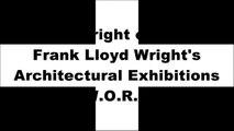 [0wDjS.BEST!] Wright on Exhibit: Frank Lloyd Wright's Architectural Exhibitions by Kathryn SmithMonica PenickDonald Leslie JohnsonFrank Lloyd Wright Building Conservancy K.I.N.D.L.E