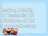 read  The Healing Intelligence of Essential Oils The Science of Advanced Aromatherapy bf40d344