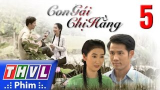 Con Gai Chi Hang Tap 5 Phim Con Gai Chi Hang THVL1