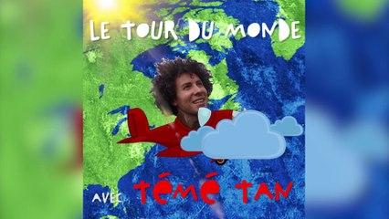 Le tour du monde avec Témé Tan