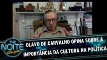 Olavo de Carvalho opina sobre a importância da cultura na política