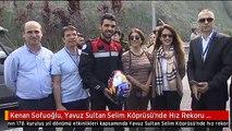 Kenan Sofuoğlu, Yavuz Sultan Selim Köprüsü'nde Hız Rekoru Kırdı - Istanbul