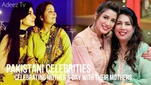 Pakistani Celebrities, Celebrating Mother's Day with their Mother