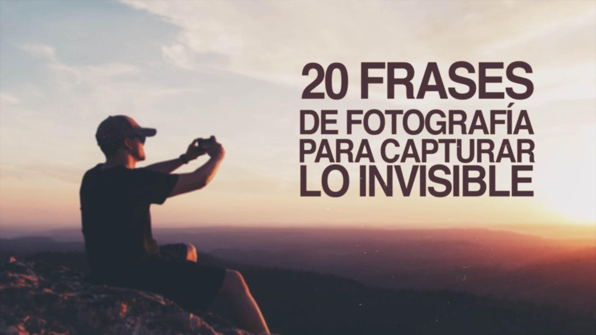 149 20 Frases De Fotografía Para Capturar Lo Invisible