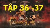 NGƯỜI Ba MẶT Tập 36 - Nguoi Ba Mat Tap 36 trailer - Nguoi 3 mat Tap 36 37 (link full ben duoi)