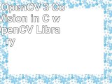 Read  Learning OpenCV 3 Computer Vision in C with the OpenCV Library e70b4ba6