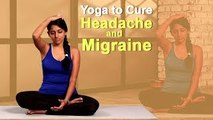 YOGA TO CURE HEADACHE & MIGRAINE   EASY YOGA WORKOUT   NATURAL METHODS To Cure Headache
