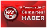 15 Temmuz 2017 Kay Tv Haber