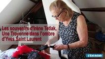 La Troyenne Irène Tetlak a travaillé avec Yves Saint Laurent. Elle raconte.