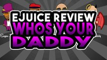 Whos Your Daddy Ejuice Review - Puff Daddy and Sugar Daddy Ejuice Review